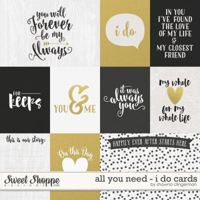 All You Need - I Do Cards by Shawna Clingerman