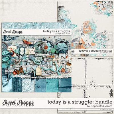 Today Is A Struggle: Bundle by Captivated Visions