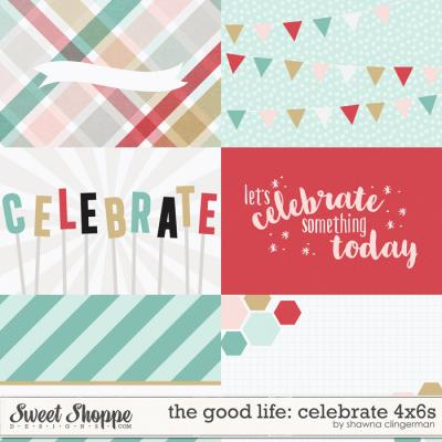 The Good Life: Celebrate 4x6s by Shawna Clingerman