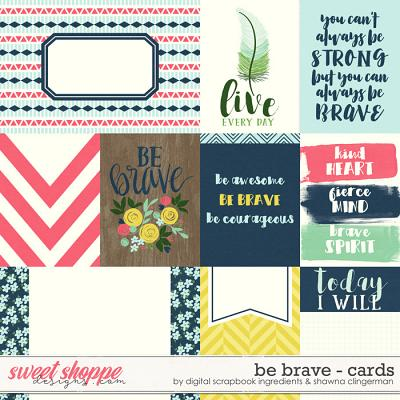 Be Brave | Cards by Shawna Clingerman & Digital Scrapbook Ingredients