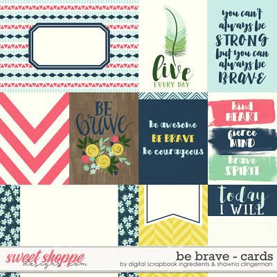 Be Brave | Cards by Shawna Clingerman & Digital Scrapbook Ingredients