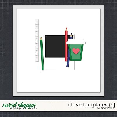 I Love Templates {5} by Janet Phillips