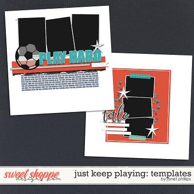 Just Keep Playing Templates by Janet Phillips