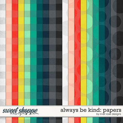 Always Be Kind: Papers by River Rose Designs