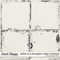 Today Is A Struggle: Edgy Overlays by Captivated Visions