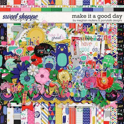 Make It A Good Day Kit by Meghan Mullens & Ponytails Designs