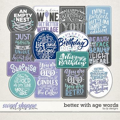 Better With Age Words by LJS Designs