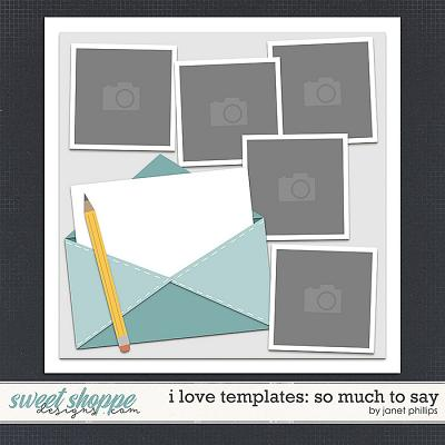 I LOVE TEMPLATES: SO MUCH TO SAY by Janet Phillips