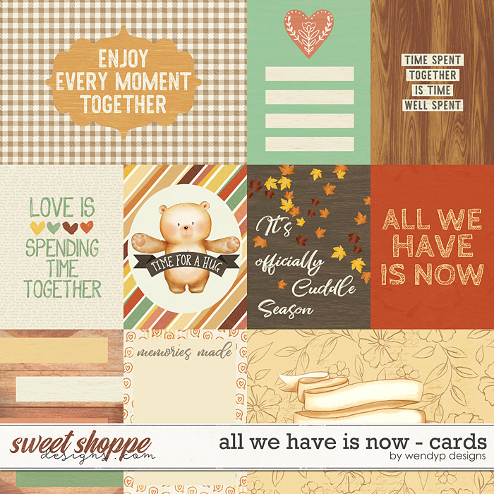 All we have is now - cards by WendyP Designs