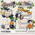 I Love My Family: Word Art by Meagan's Creations