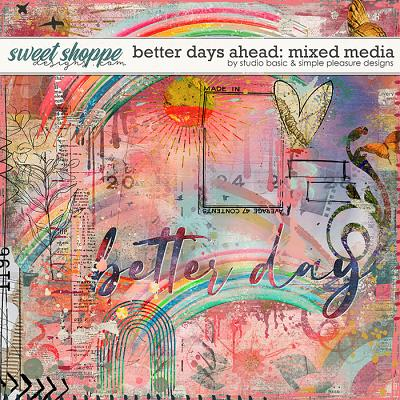 Better Days Ahead Mixed Media by Simple Pleasure Designs and Studio Basic