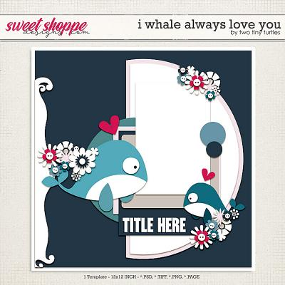 I Whale Always Love You by Two Tiny Turtles