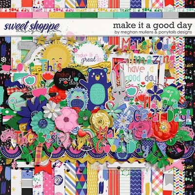 Make It A Good Day Kit by Meghan Mullens & Ponytails Designs