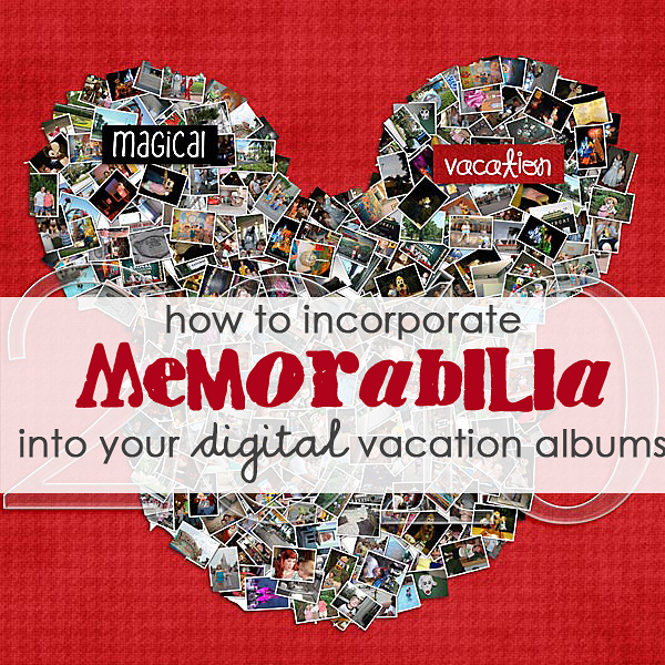 How to Incorporate Memorabilia into Your Digital Vacation Scrapbook Albums - Sweet Shoppe Designs.com